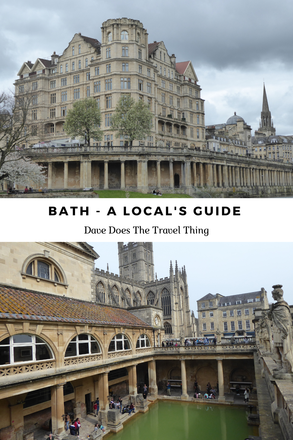 Pinterest Pin saying - 'BATH - A LOCAL's GUIDE' and 'Dave Does The Travel Thing'. Showing 2 images of the English city of Bath, one of the Empire Hotel building and 1 of the Roman Baths with the Bath Abbey in the background.